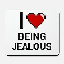 I Love Being Jealous Digitial Design Mousepad
