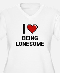 I Love Being Lonesome Digitial D Plus Size T-Shirt