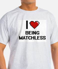 I Love Being Matchless Digitial Design T-Shirt