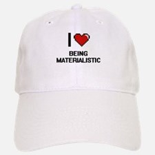 I Love Being Materialistic Digitial Design Baseball Baseball Cap