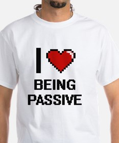 I Love Being Passive Digitial Design T-Shirt