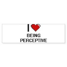 I Love Being Perceptive Digitial De Bumper Bumper Sticker