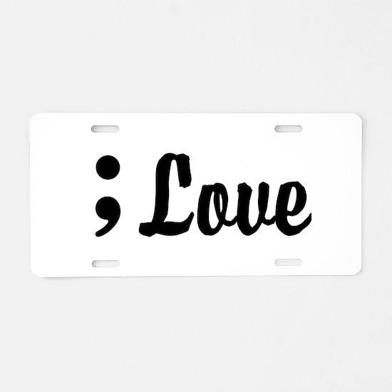 Love Semicolon Aluminum License Plate