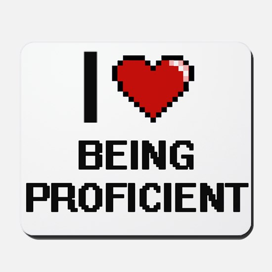 I Love Being Proficient Digitial Design Mousepad