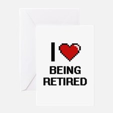 I Love Being Retired Digitial Desig Greeting Cards