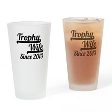 Trophy Wife Since 2013 Drinking Glass
