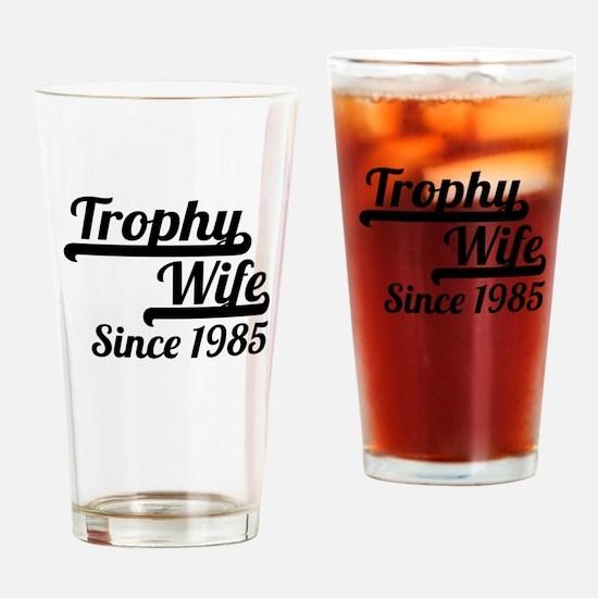 Trophy Wife Since 1985 Drinking Glass