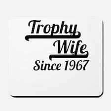 Trophy Wife Since 1967 Mousepad