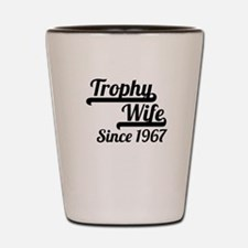 Trophy Wife Since 1967 Shot Glass