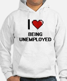 I love Being Unemployed Digitial Hoodie