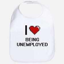 I love Being Unemployed Digitial Design Bib