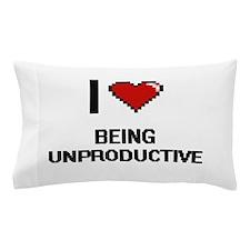 I love Being Unproductive Digitial Des Pillow Case