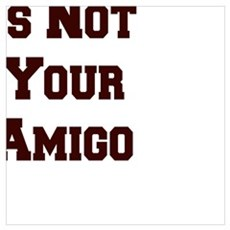 Your Ego Is Not Your Amigo Poster