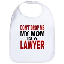 Don't Drop Me My Mom Is A Lawyer Bib