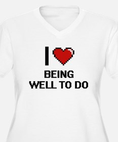 I love Being Well-To-Do Digitial Plus Size T-Shirt