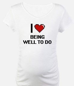 I love Being Well-To-Do Digitial Shirt