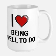 I love Being Well-To-Do Digitial Design Mugs