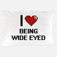 I love Being Wide-Eyed Digitial Design Pillow Case
