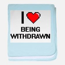 I love Being Withdrawn Digitial Desig baby blanket