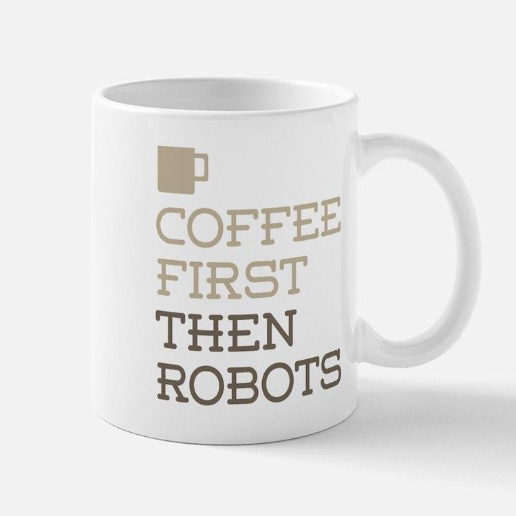 Coffee Then Robots Mugs