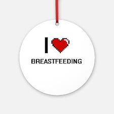 I Love Breastfeeding Digitial Des Ornament (Round)