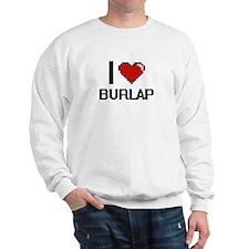 I Love Burlap Digitial Design Sweatshirt