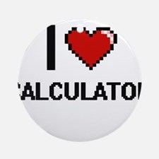 I love Calculator Digitial Design Ornament (Round)