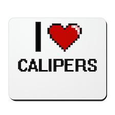 I love Calipers Digitial Design Mousepad