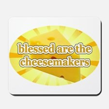 BLESSED ARE THE CHEESEMAKERS Mousepad
