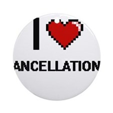 I love Cancellations Digitial Des Ornament (Round)