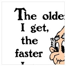 THE OLDER I GET, THE FASTER I WAS Poster