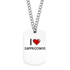 I love Cappuccinos Digitial Design Dog Tags