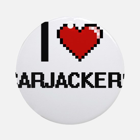 I love Carjackers Digitial Design Ornament (Round)