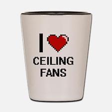 I love Ceiling Fans Digitial Design Shot Glass