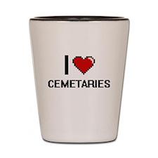 I love Cemetaries Digitial Design Shot Glass