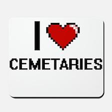 I love Cemetaries Digitial Design Mousepad