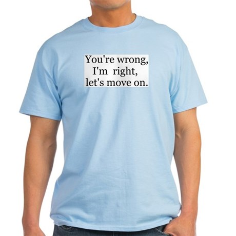 YOU'RE WRONG, I'M RIGHT, LET'S MOVE Light T-Shirt