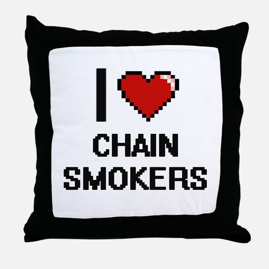 I love Chain Smokers Digitial Design Throw Pillow