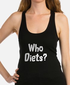 Who Diets? Racerback Tank Top