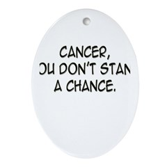 'Cancer, You Don't Stand a Chance' Oval Ornament