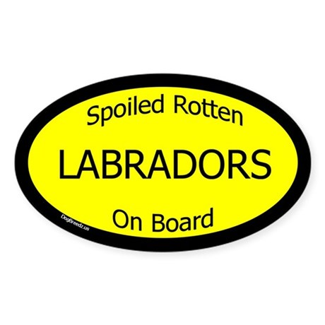 Spoiled Labradors On Board Oval Sticker