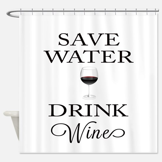Save Water Drink Wine Shower Curtain
