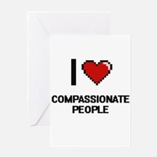 I love Compassionate People Digitia Greeting Cards