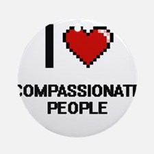 I love Compassionate People Digit Ornament (Round)