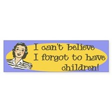 Forgot to have Children Bumper Bumper Sticker