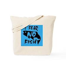 I fear no fish Tote Bag