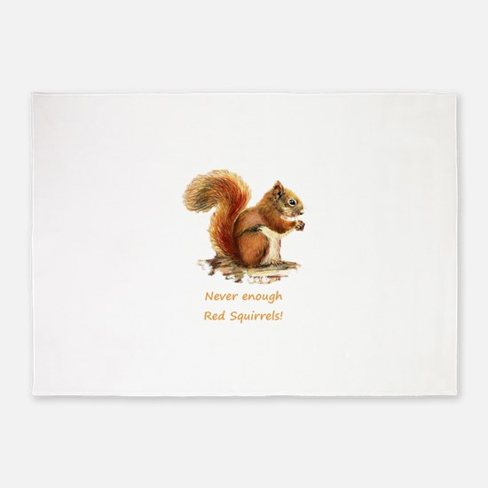 Never Enough Red Squirrels Fun Animal Quote 5'x7'A