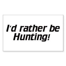 I'd rather be Hunting - Decal (Rectangular)