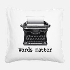 Words matter Square Canvas Pillow