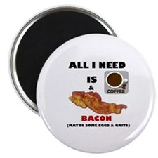 ALL I NEED IS COFFEE & BACON Magnet